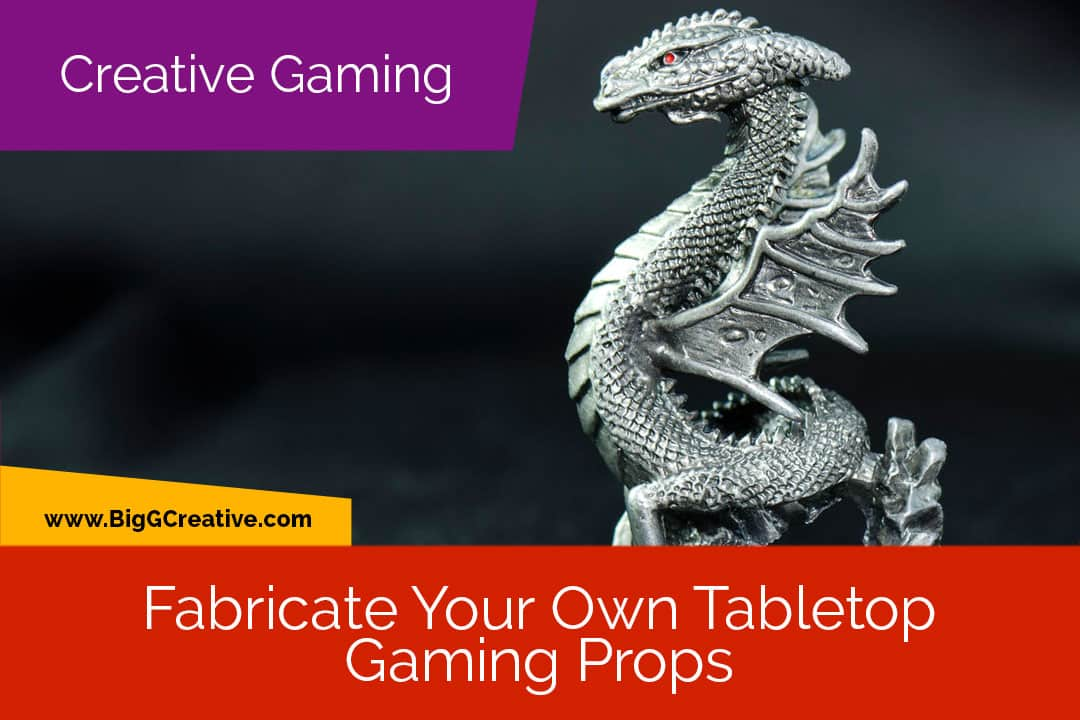 Fabricate your own tabletop gaming props